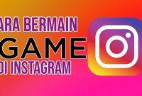 Cara Bermain Game di Instagram