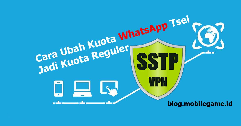Cara Ubah Kuota WhatsApp Telkomsel Menjadi Kuota Reguler di Android Menggunakan SSTP VPN